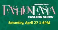 Harbor East FashionEASTa Fashion Show - Guest List...