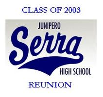 Serra High School Reunion - Class of 2003 -LAST DAY TO PURCHASE...