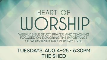 Heart of Worship—Tuesdays, August 4-25