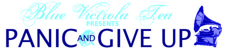 Blue Victrola Tea Presents: Panic and Give Up - JULY 12