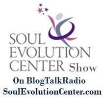 Soul Evolution Center Show on BlogTalkRadio-11:30am...