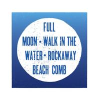 FULL MOON - WALK IN THE WATER - ROCKAWAY BEACH COMB