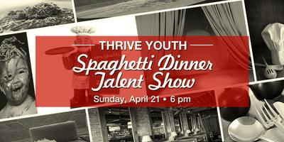 THRIVE Spaghetti Dinner and Talent Show