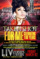 TAKE A SHOT FOR ME **CELEBRATING 100 YEARS OF CI** THE...