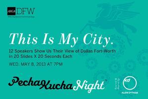 AIGA DFW + PechaKucha Night Dallas - This Is My City