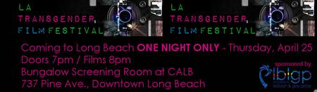 LA TRANSGENDER FILM FESTIVAL - Long Beach Short Films...