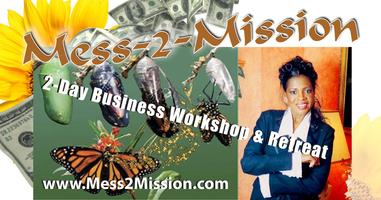 Mess-2-Mission 2-Day Business Workshop & Retreat