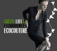 "EcoCouture INC. Presents ""GREEN LIFE LA"" Fashion Week"