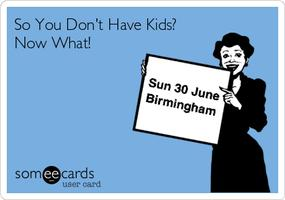 So You Don't Have Kids?...Now What! (Birmingham)