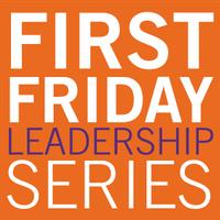 First Friday Leadership Series with Bob Barreto