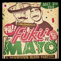 FUKU DE MAYO! - a Downtown Block Party