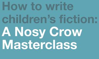 How to write Children's Fiction: A Nosy Crow...