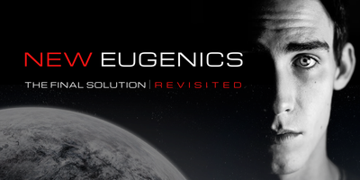 New Eugenics, The Final Solution - Revisited