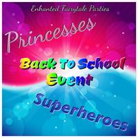 Princesses and Superheroes BACK TO SCHOOL EVENT!
