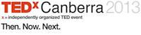 TEDxCanberra 2013 - Then. Now. Next.