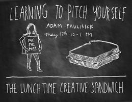 Creative Sandwich #2: Learning to Pitch Yourself /...