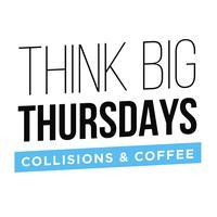 Think Big Thursdays: Collisions & Coffee (Speak Up)