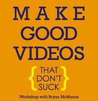 Make Good Videos