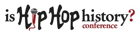 "The Fourth Annual ""Is Hip Hop History?"" Conference"