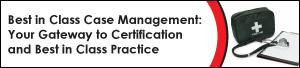 Best in Class Case Management: Your Gateway to Certification and...
