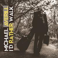 Michael Averill - I'd Rather Walk Album Release May 11...