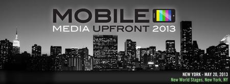 Mobile Media Upfront 2013