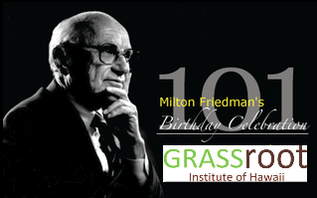 Grassroot Institute of Hawaii Milton Friedman's 101st Birthday...