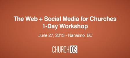 The Web + Social Media for Churches 1-Day Workshop in Nanaimo, BC