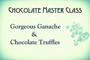 Gorgeous Ganache & Chocolate Truffles - Master Class...