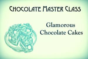 Glamourous Chocolate Cakes - Chocolate Master Class...