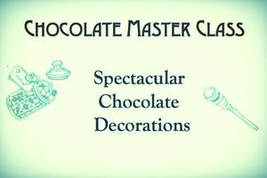 Spectacular Chocolate Decorations - Chocolate Master...