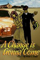 A CHANGE IS GONNA COME by Vickie L. Evans