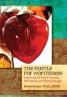 The Hustle for Worthiness Workshop - Encore Fall 2013