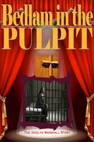 BEDLAM IN THE PULPIT: The Jocelyn Marshall Story by Jacqueline...