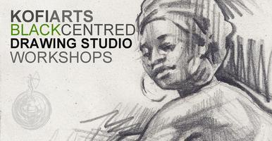 KOFI ARTS BLACK CENTRED DRAWING STUDIO WORKSHOPS