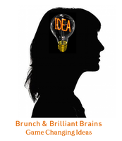 Brunch & Brilliant Brains: Game Changing Ideas