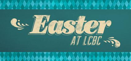 2012 Easter Gatherings @ LCBC