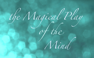 The Magical Play of the Mind: Learning to See Reality...