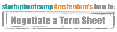 Startupbootcamp Amsterdam's How to: Negotiate a Term Sheet