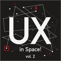 UX in Space! vol.2