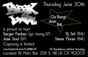 Break4Love Brings Go Bang San FranDisco Thursday June 20th B4L 1 Year Anniversary Party!!!
