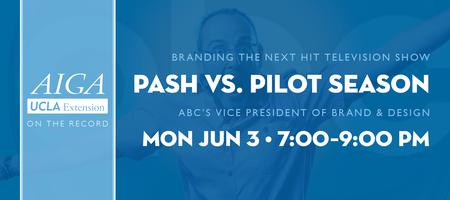 Pash vs. Pilot Season: Branding the Next Hit...