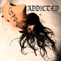 """ADDICTED"""