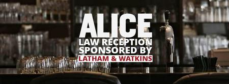 ALICE LAW RECEPTION sponsored by LATHAM & WATKINS