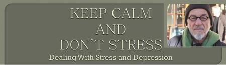 Keep Calm and Don't Stress - Dealing with Depression and Stress