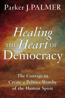 Healing the Heart Of Democracy: A Gathering of Spirits for the...
