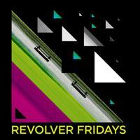 Revolver Fridays :: 24th May