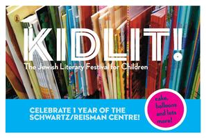 Kidlit - CELEBRATE 1st YEAR OF THE SCHWARTZ/REISMAN CENTRE!