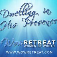 Wow Retreat, Dwelling in HIS Presence