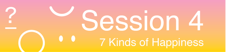 7 Kinds of Happiness Session 4, Presented by designEX